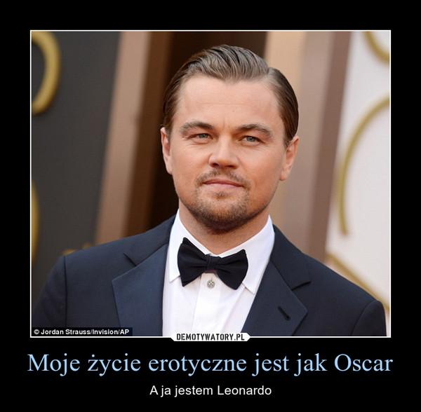 Moje życie erotyczne jest jak Oscar – A ja jestem Leonardo