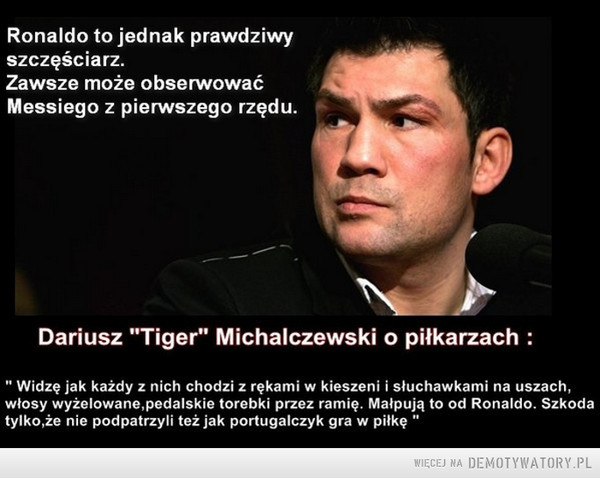 ''Tiger'' o piłkarzach... –
