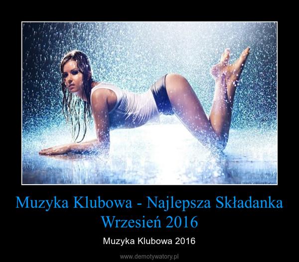 Muzyka Klubowa - Najlepsza Składanka Wrzesień 2016 – Muzyka Klubowa 2016