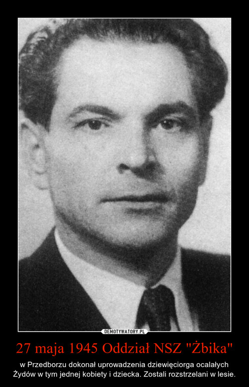 """27 maja 1945 Oddział NSZ """"Żbika"""""""