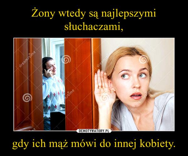 gdy ich mąż mówi do innej kobiety. –