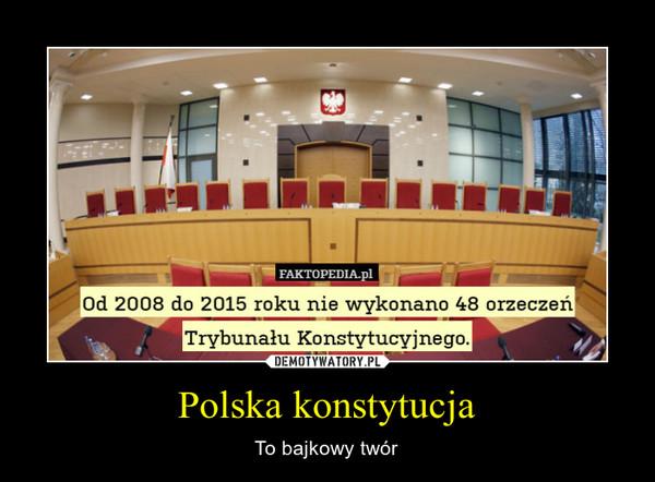 Polska konstytucja – To bajkowy twór