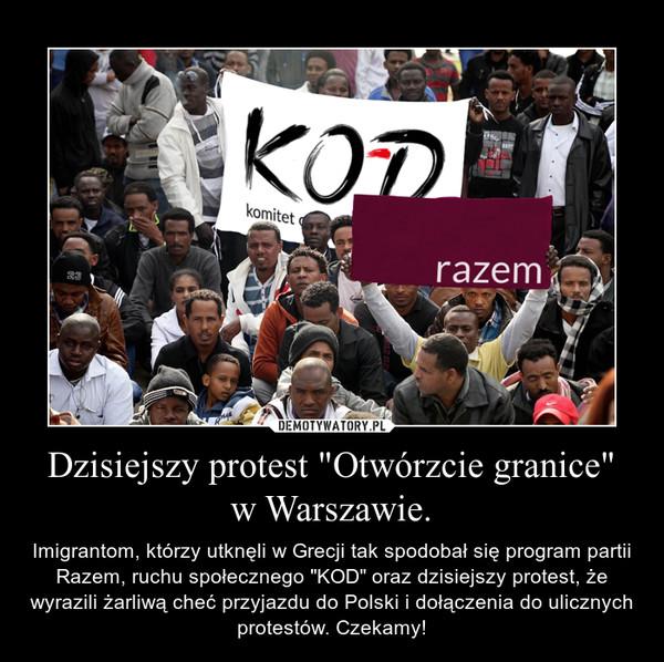 """Dzisiejszy protest """"Otwórzcie granice"""" w Warszawie. – Imigrantom, którzy utknęli w Grecji tak spodobał się program partii Razem, ruchu społecznego """"KOD"""" oraz dzisiejszy protest, że wyrazili żarliwą cheć przyjazdu do Polski i dołączenia do ulicznych protestów. Czekamy!"""