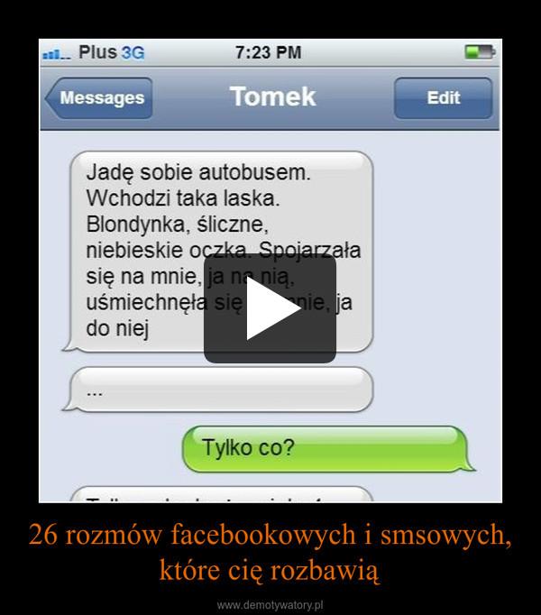 26 rozmów facebookowych i smsowych, które cię rozbawią –