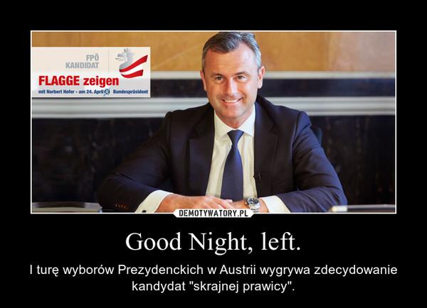 """Good Night, left. – I turę wyborów Prezydenckich w Austrii wygrywa zdecydowanie kandydat """"skrajnej prawicy""""."""