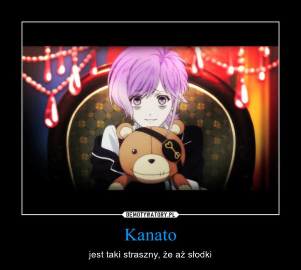Kanato – jest taki straszny, że aż słodki