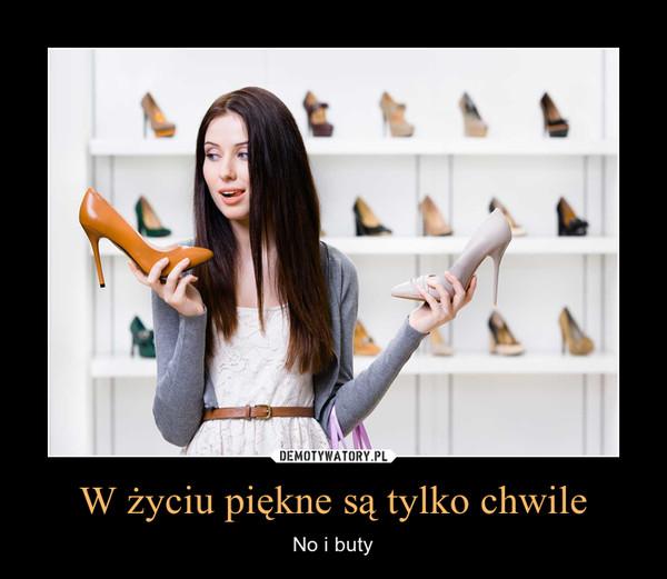 W życiu piękne są tylko chwile – No i buty