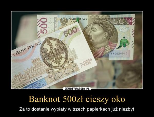 Banknot 500zł cieszy oko – Za to dostanie wypłaty w trzech papierkach już niezbyt