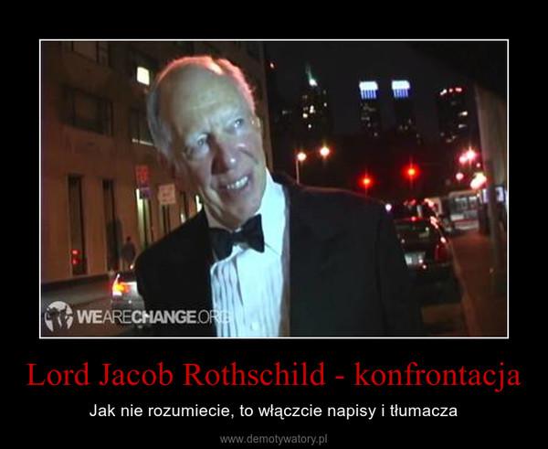 Lord Jacob Rothschild - konfrontacja – Jak nie rozumiecie, to włączcie napisy i tłumacza