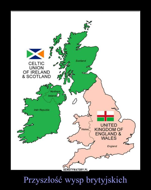 Przyszłość wysp brytyjskich –