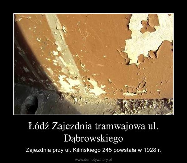 Łódź Zajezdnia tramwajowa ul. Dąbrowskiego – Zajezdnia przy ul. Kilińskiego 245 powstała w 1928 r.