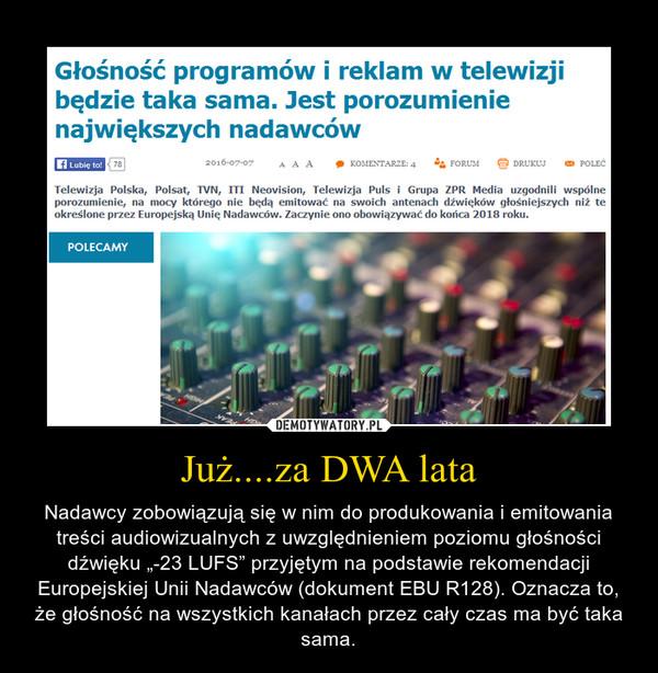 """Już....za DWA lata – Nadawcy zobowiązują się w nim do produkowania i emitowania treści audiowizualnych z uwzględnieniem poziomu głośności dźwięku """"-23 LUFS"""" przyjętym na podstawie rekomendacji Europejskiej Unii Nadawców (dokument EBU R128). Oznacza to, że głośność na wszystkich kanałach przez cały czas ma być taka sama."""