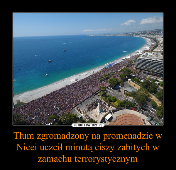 Tłum zgromadzony na promenadzie w Nicei uczcił minutą ciszy zabitych w zamachu terrorystycznym –