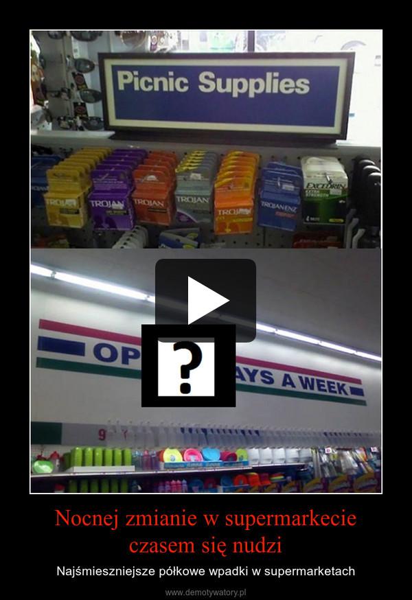 Nocnej zmianie w supermarkecieczasem się nudzi – Najśmieszniejsze półkowe wpadki w supermarketach