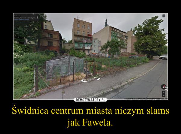 Świdnica centrum miasta niczym slams jak Fawela. –