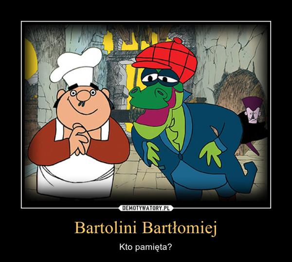 Bartolini Bartłomiej – Kto pamięta?