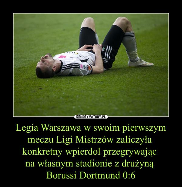 Legia Warszawa w swoim pierwszym meczu Ligi Mistrzów zaliczyła konkretny wpierdol przegrywając na własnym stadionie z drużyną Borussi Dortmund 0:6 –