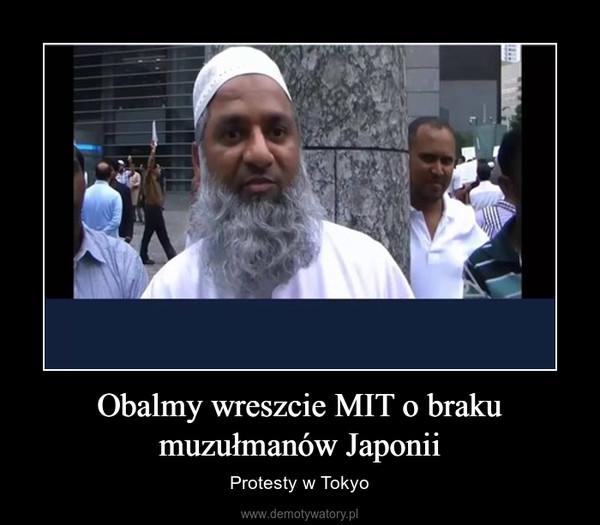 Obalmy wreszcie MIT o braku muzułmanów Japonii – Protesty w Tokyo