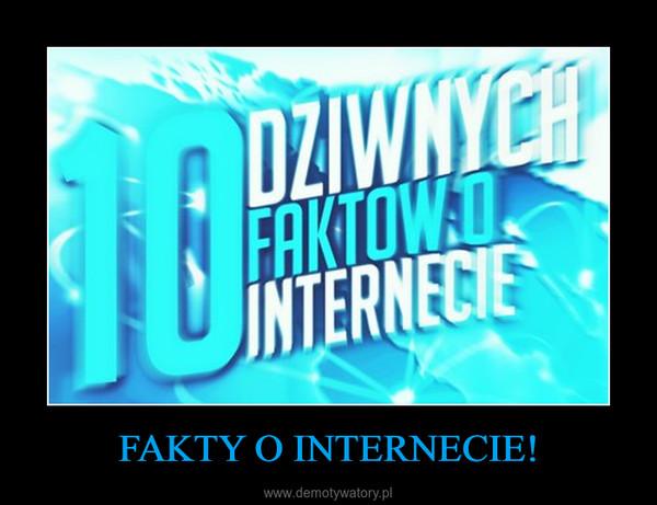 FAKTY O INTERNECIE! –