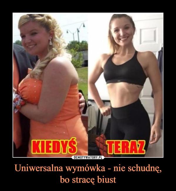 Uniwersalna wymówka - nie schudnę,bo stracę biust –