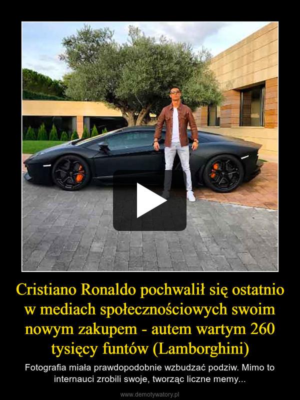 Cristiano Ronaldo pochwalił się ostatnio w mediach społecznościowych swoim nowym zakupem - autem wartym 260 tysięcy funtów (Lamborghini) – Fotografia miała prawdopodobnie wzbudzać podziw. Mimo to internauci zrobili swoje, tworząc liczne memy...