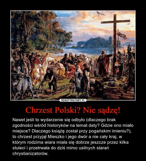 Chrzest Polski? Nie sądzę!