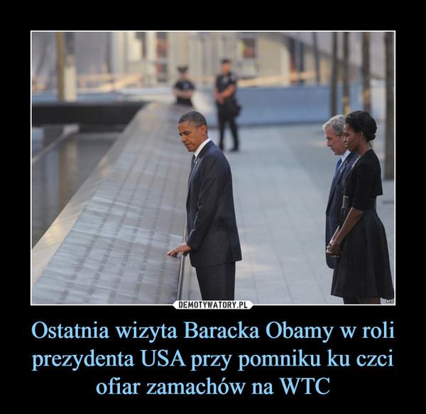 Ostatnia wizyta Baracka Obamy w roli prezydenta USA przy pomniku ku czci ofiar zamachów na WTC –