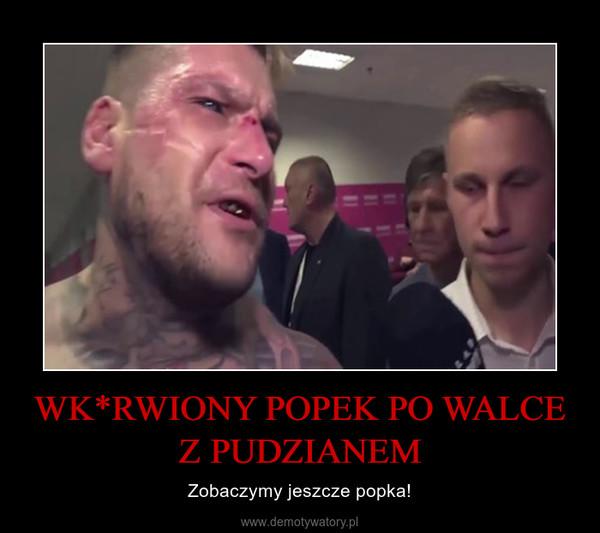 WK*RWIONY POPEK PO WALCE Z PUDZIANEM – Zobaczymy jeszcze popka!