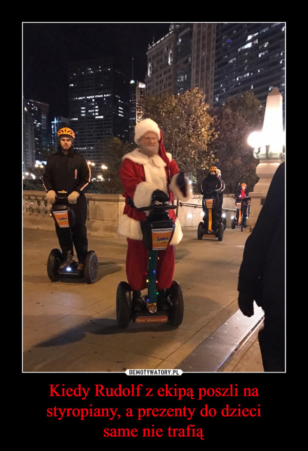 Kiedy Rudolf z ekipą poszli na styropiany, a prezenty do dziecisame nie trafią –