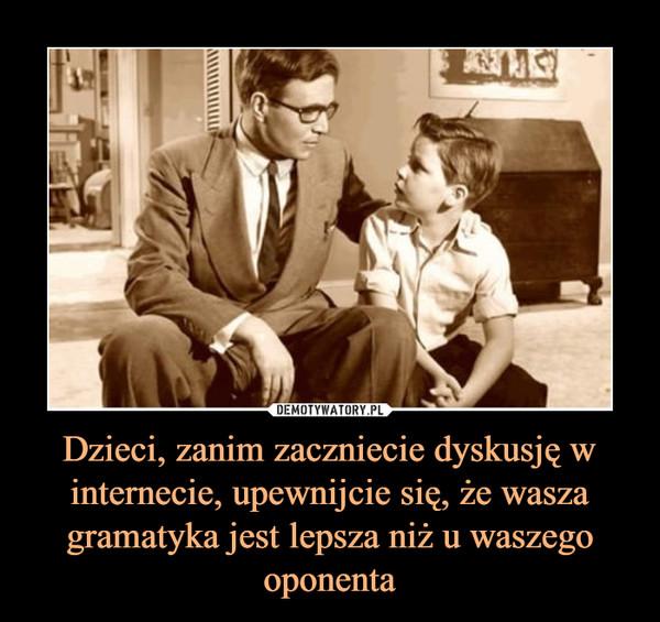 Dzieci, zanim zaczniecie dyskusję w internecie, upewnijcie się, że wasza gramatyka jest lepsza niż u waszego oponenta –