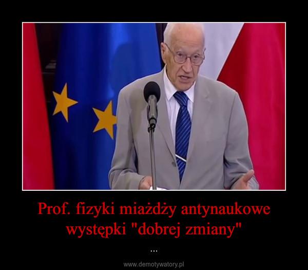"""Prof. fizyki miażdży antynaukowe występki """"dobrej zmiany"""" – ..."""