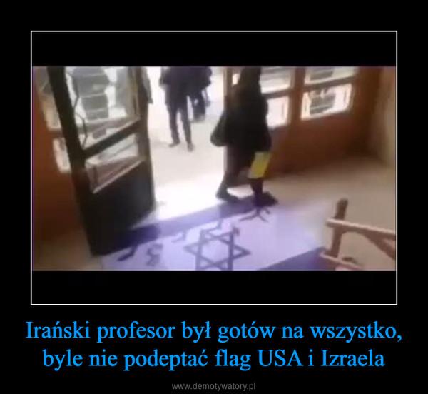 Irański profesor był gotów na wszystko, byle nie podeptać flag USA i Izraela –
