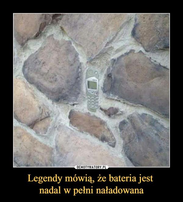 Legendy mówią, że bateria jest nadal w pełni naładowana –