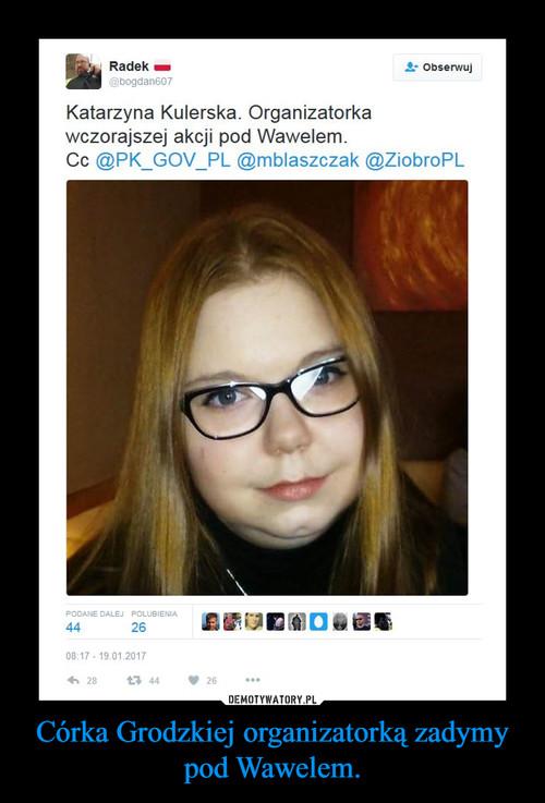 Córka Grodzkiej organizatorką zadymy pod Wawelem.