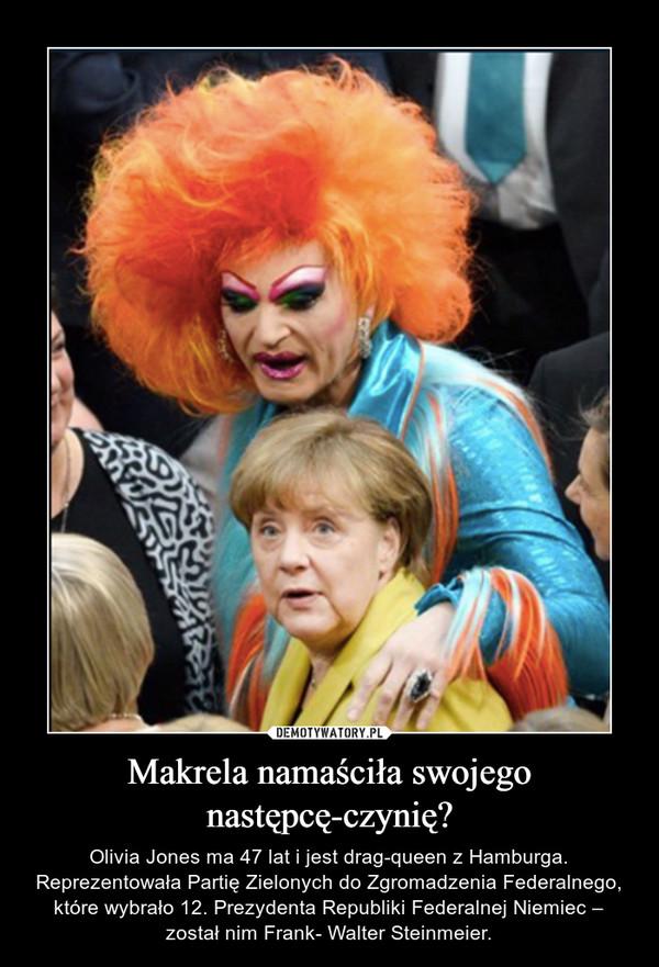 Makrela namaściła swojego następcę-czynię? – Olivia Jones ma 47 lat i jest drag-queen z Hamburga. Reprezentowała Partię Zielonych do Zgromadzenia Federalnego, które wybrało 12. Prezydenta Republiki Federalnej Niemiec – został nim Frank- Walter Steinmeier.