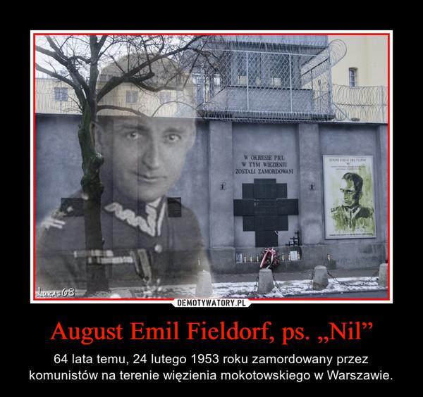 """August Emil Fieldorf, ps. """"Nil"""" – 64 lata temu, 24 lutego 1953 roku zamordowany przez komunistów na terenie więzienia mokotowskiego w Warszawie."""