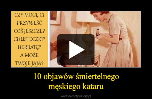 10 objawów śmiertelnegomęskiego kataru –