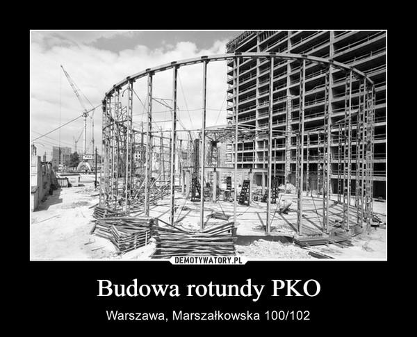 Budowa rotundy PKO – Warszawa, Marszałkowska 100/102