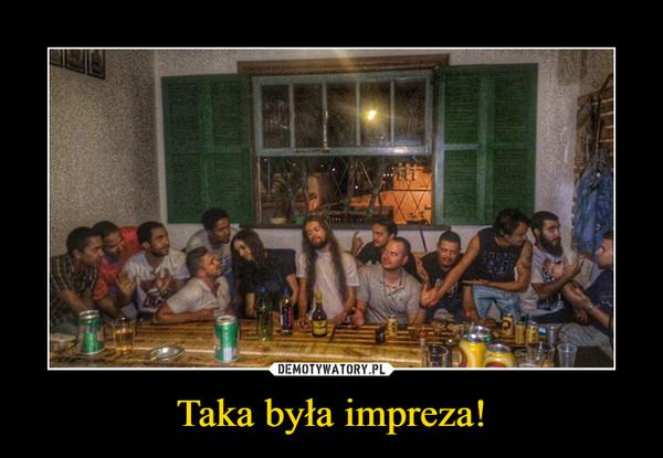 Taka była impreza! –