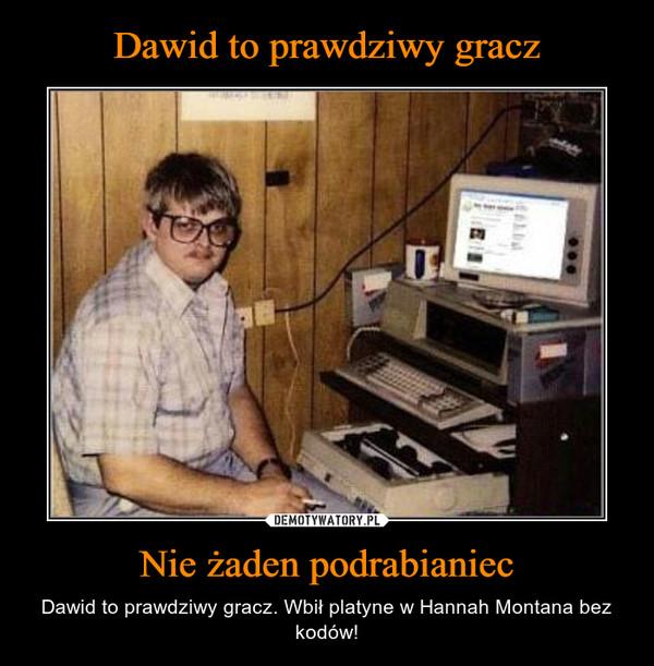 Nie żaden podrabianiec – Dawid to prawdziwy gracz. Wbił platyne w Hannah Montana bez kodów!