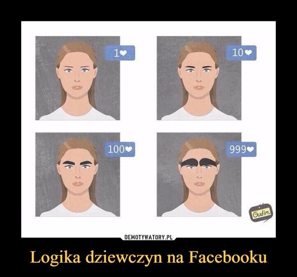 Logika dziewczyn na Facebooku –