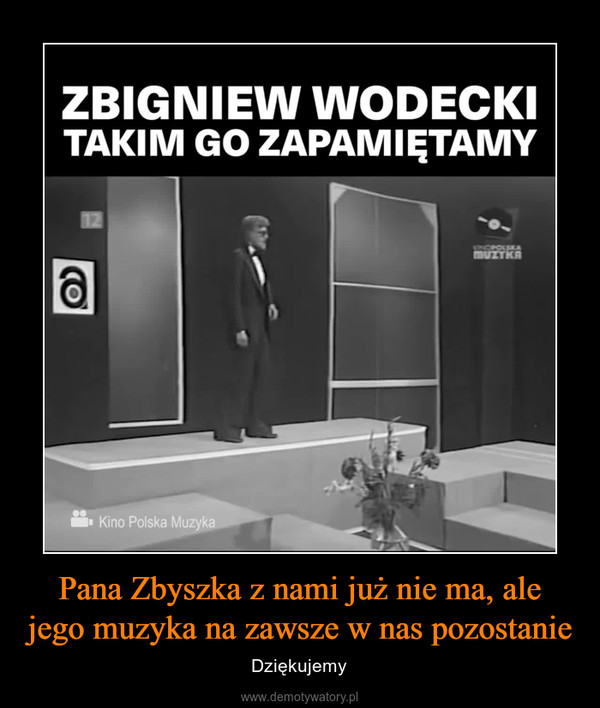 Pana Zbyszka z nami już nie ma, ale jego muzyka na zawsze w nas pozostanie – Dziękujemy