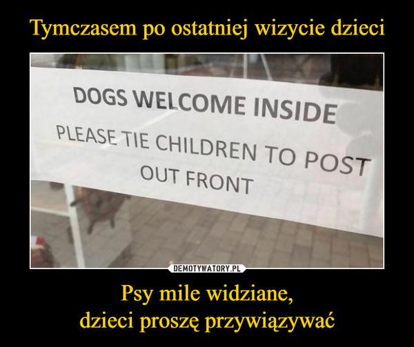 Psy mile widziane,dzieci proszę przywiązywać –  DOGS WELCOME INSIDEfront