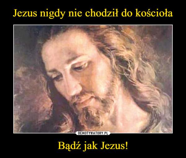 Bądź jak Jezus! –