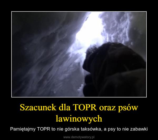 Szacunek dla TOPR oraz psów lawinowych – Pamiętajmy TOPR to nie górska taksówka, a psy to nie zabawki