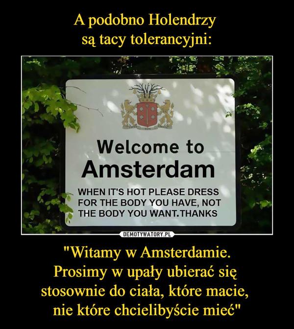 """""""Witamy w Amsterdamie.Prosimy w upały ubierać się stosownie do ciała, które macie, nie które chcielibyście mieć"""" –"""