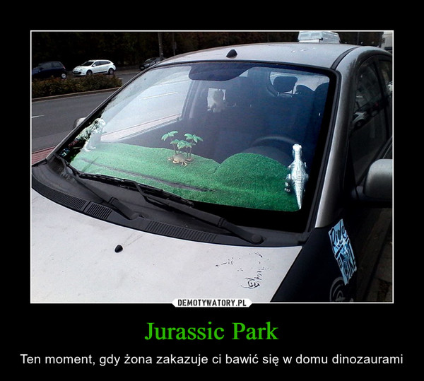Jurassic Park – Ten moment, gdy żona zakazuje ci bawić się w domu dinozaurami