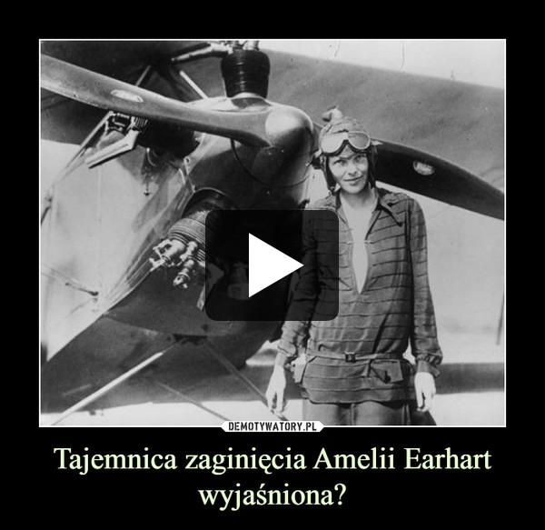 Tajemnica zaginięcia Amelii Earhart wyjaśniona? –
