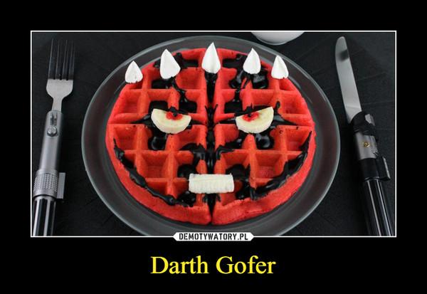 Darth Gofer –
