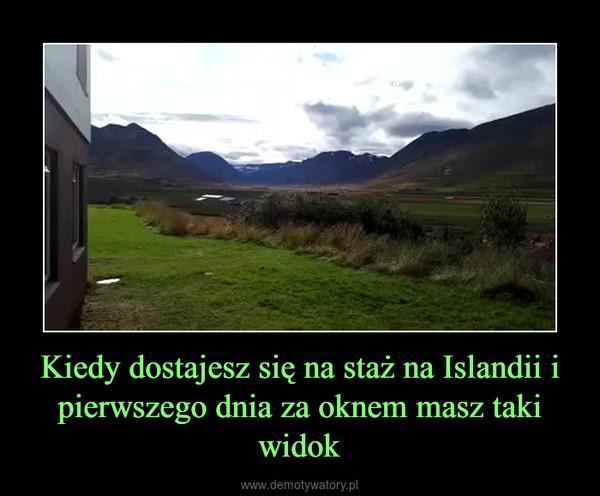 Kiedy dostajesz się na staż na Islandii i pierwszego dnia za oknem masz taki widok –